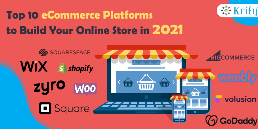  Top 10 eCommerce Platforms to Build Your Online Store in 2021