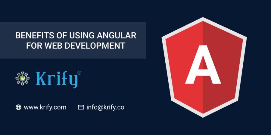 Benefits of using Angular for Web Development