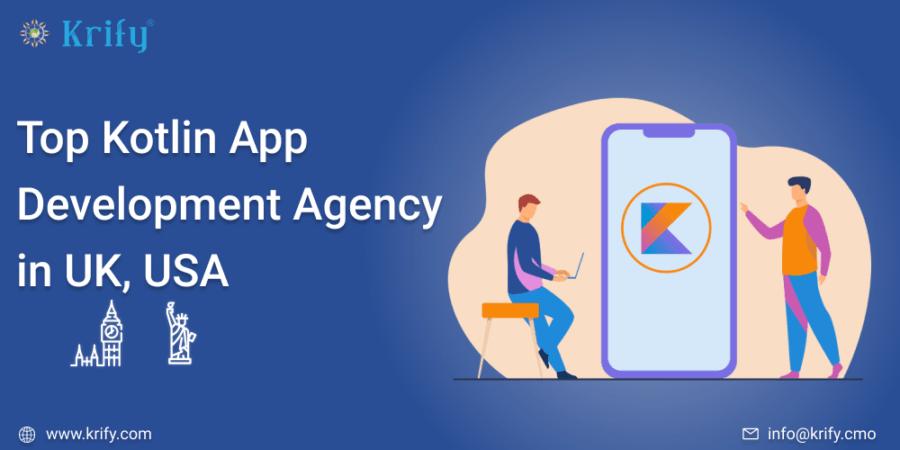 Top Kotlin App Development Agency in UK, USA