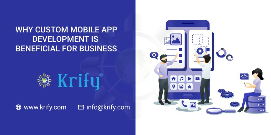 Why Custom Mobile App Development is Beneficial for Businesses