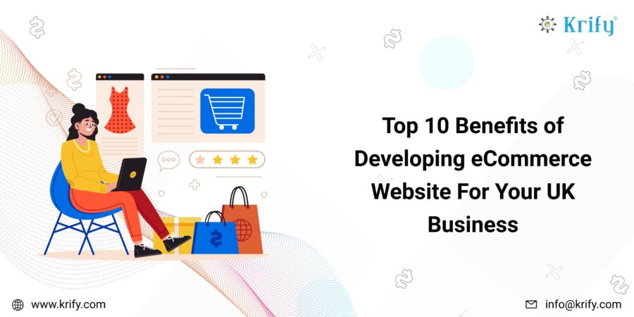 Benefits of Developing eCommerce Website For Your Business in UK